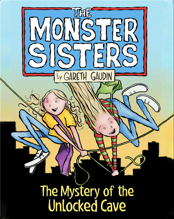 The Monster Sisters and the Mystery of the Unlocked Cave