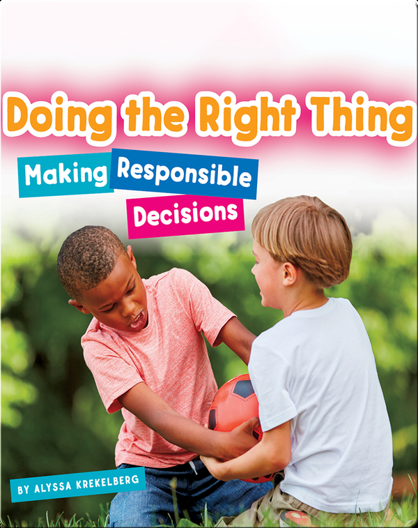 Doing the Right Thing: Making Responsible Decisions