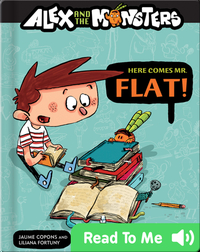 Alex and the Monsters: Here Come Mr. Flat!