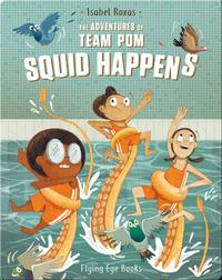 The Adventures of Team Pom: Squid Happens