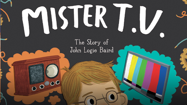 Mister T.V. : The Story of John Logie Baird