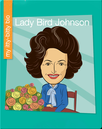 My Itty-Bitty Bio: Lady Bird Johnson