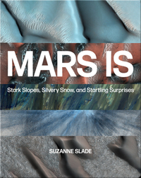 Mars Is: Stark Slopes, Silvery Snow, and Startling Surprises