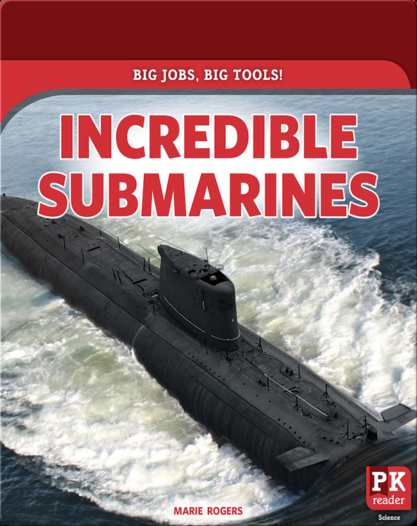 Big Jobs, Big Tools!: Incredible Submarines