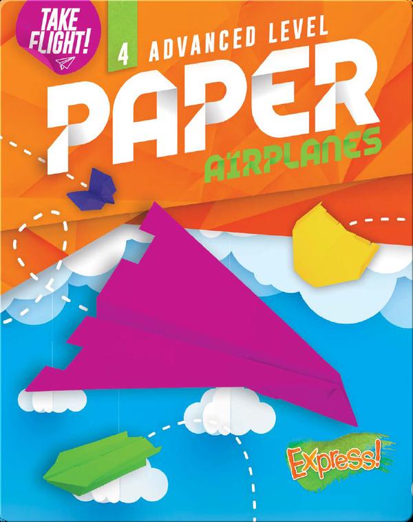 Take Flight!: Advanced Level Paper Airplanes