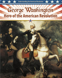 George Washington: Hero of the American Revolution