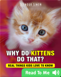 Why Do Kittens Do That?: Real Things Kids Love to Know
