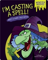 I'm Casting a Spell!: Meet a Fairy-Tale Witch