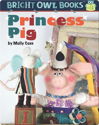 Princess Pig: A Short Vowel Adventure
