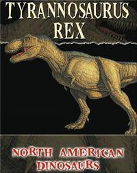 North American Dinosaurs: Tyrannosaurus Rex