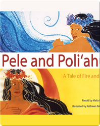 Pele And Poli'ahu: A Tale Of Fire And Ice