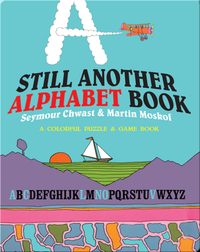 Still Another Alphabet Book: A Colorful Puzzle & Game Book