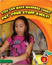 Kids Can Make Manners Count: Put Your Stuff Away!
