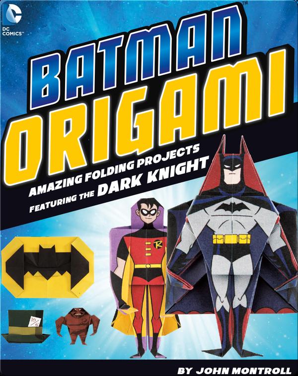 Batman Origami: Amazing Folding Projects Featuring the Dark Knight