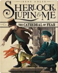 Sherlock, Lupin, and Me: The Cathedral of Fear