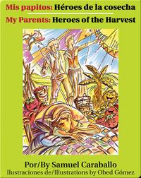 Mis papitos: Héroes de la cosecha/My parents: Heroes of the Harvest