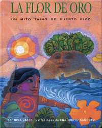 La Flor De Oro: Un Mito Taino de Puerto Rico