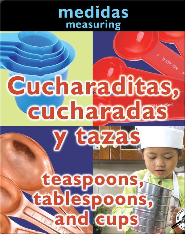 Cucharaditas, Cucharadas Y Tazas (Teaspoons, Tablespoons, and Cups: Measuring)
