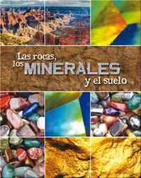 Las Rocas, Los Minerales Y El Suelo (Rocks, Minerals, and Soil)