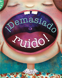 ¡Demasiado Ruido! (Too Much Noise)