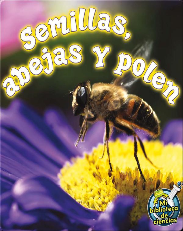 Semillas, Abejas Y Polen (Seeds, Bees, and Pollen)