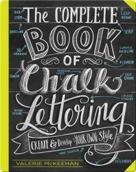 The Complete Book of Chalk Lettering: Create and Develop Your Own Style