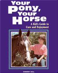 Your Pony, Your Horse: A Kid's Guide to Care and Enjoyment