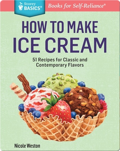 How to Make Ice Cream: 51 Recipes for Classic and Contemporary Flavors.
