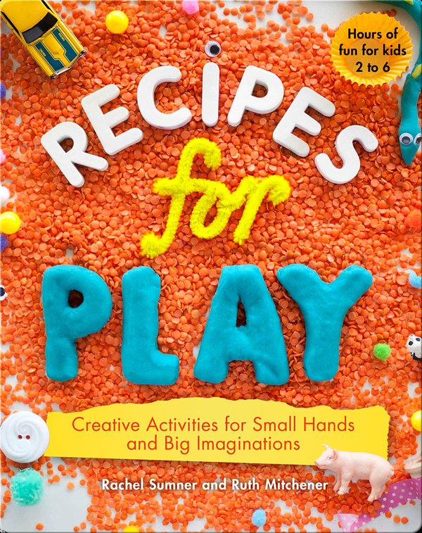 Recipes for Play: Creative Activities for Small Hands and Big Imaginations