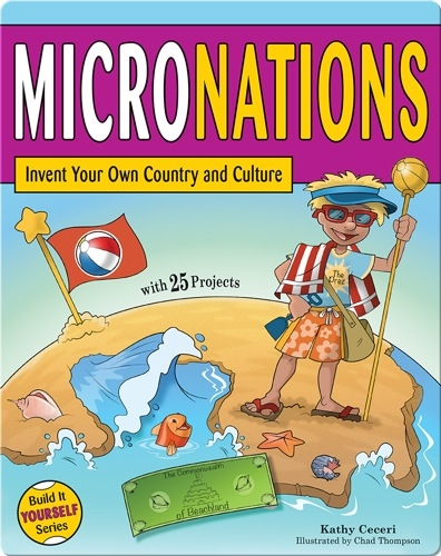 Micronations: Invent Your Own Country and Culture