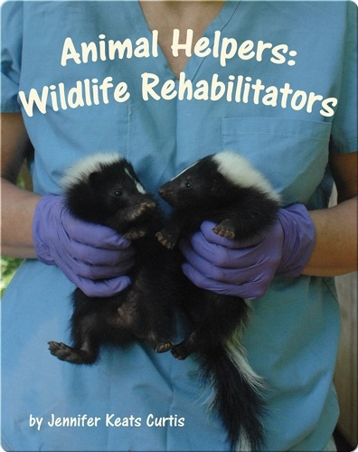 Animal Helpers: Wildlife Rehabilitators