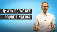 Why Do We Get Prune Fingers?