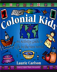 Colonial Kids: An Activity Guide to Life in the New World
