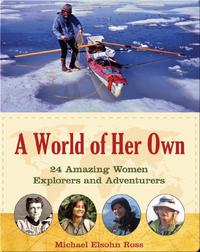 World of Her Own: 24 Amazing Women Explorers and Adventurers