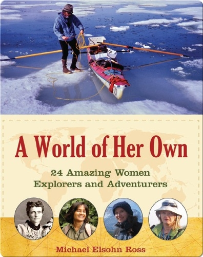 World of Her Own: 24 Amazing Women Explorers and Adventurers
