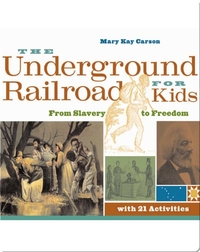 Underground Railroad for Kids: From Slavery to Freedom with 21 Activities
