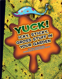 Yuck! Icky, Sticky, Gross Stuff in Your Garden