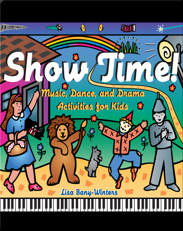 Show Time!: Music, Dance, and Drama Activities for Kids