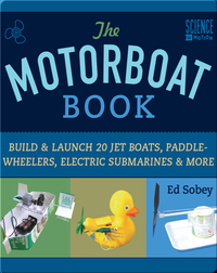 Motorboat Book: Build & Launch 20 Jet Boats, Paddle-Wheelers, Electric Submarines & More