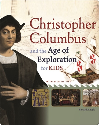 Christopher Columbus and the Age of Exploration for Kids: With 21 Activities