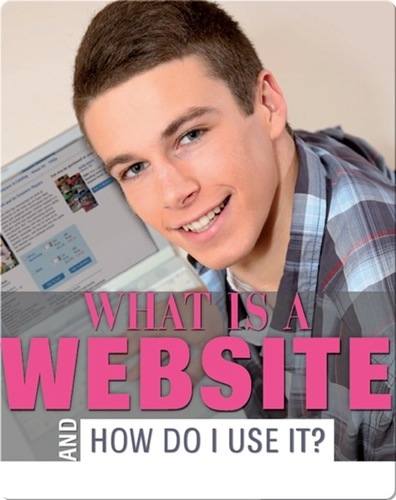 What Is a Website And How Do I Use it?