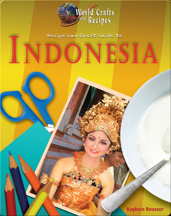 Recipe and Craft Guide to Indonesia