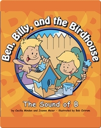 Ben, Billy, and the Birdhouse: The Sound of B