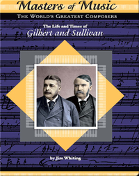 The Life and Times of Gilbert and Sullivan