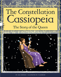 The Constellation Cassiopeia: The Story of the Queen