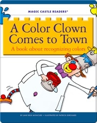 A Color Clown Comes to Town: A Book about Recognizing Colors