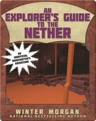 An Explorer's Guide to the Nether: Lost Minecraft Journals, Book Two