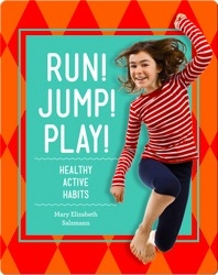 Run! Jump! Play!: Healthy Active Habits