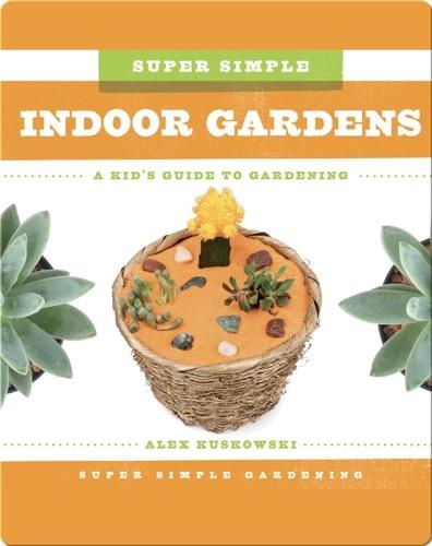 Super Simple Indoor Gardens: A Kid's Guide to Gardening