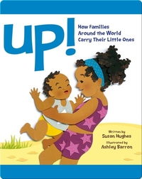 Up!: How Families Around the World Carry Their Little Ones